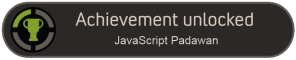 Achievement Unlocked JavaScript Padawan